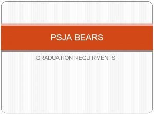 PSJA BEARS GRADUATION REQUIRMENTS Two Graduation Plans Distinguished