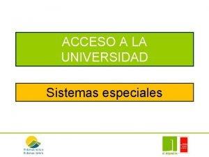 ACCESO A LA UNIVERSIDAD Sistemas especiales MODALIDADES ACCESO
