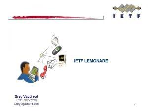 IETF LEMONADE Greg Vaudreuil 630 328 7328 Greg