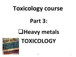 Toxicology course Part 3 q Heavy metals TOXICOLOGY