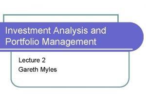 Investment Analysis and Portfolio Management Lecture 2 Gareth