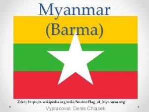 Myanmar Barma Zdroj http cs wikipedia orgwikiSoubor FlagofMyanmar