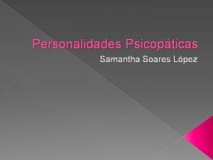 Personalidades Psicopticas Samantha Soares Lpez NDICE Concepto Autores
