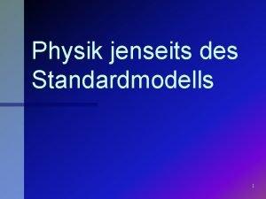 Physik jenseits des Standardmodells 1 Physik jenseits des