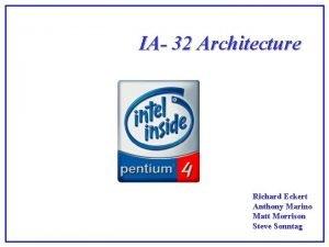 IA 32 Architecture Richard Eckert Anthony Marino Matt