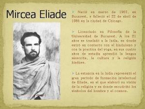 Mircea Eliade Naci en marzo de 1907 en