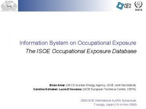 Information System on Occupational Exposure The ISOE Occupational