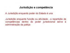 Jurisdio e competncia A Jurisdio enquanto poder do
