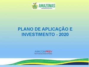 PLANO DE APLICAO E INVESTIMENTO 2020 AMAZONPREV Fundo
