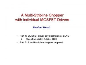 A MultiStripline Chopper with individual MOSFET Drivers Manfred
