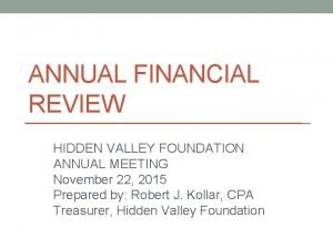 ANNUAL FINANCIAL REVIEW HIDDEN VALLEY FOUNDATION ANNUAL MEETING