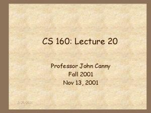 CS 160 Lecture 20 Professor John Canny Fall