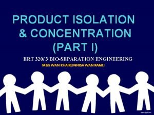 PRODUCT ISOLATION CONCENTRATION PART I ERT 320 3