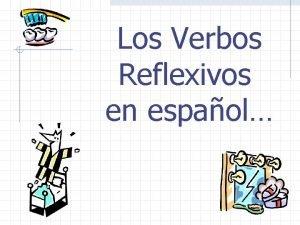 Los Verbos Reflexivos en espaol Los Verbos Reflexivos