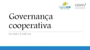 Governana cooperativa DO PAPEL PRTICA Projeto OCBDGRV Governana