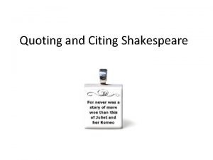 Quoting and Citing Shakespeare MLA Guidelines For all