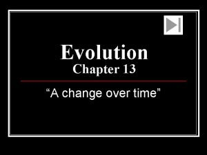 Evolution Chapter 13 A change over time 100the