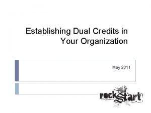 Establishing Dual Credits in Your Organization May 2011