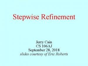 Stepwise Refinement Jerry Cain CS 106 AJ September