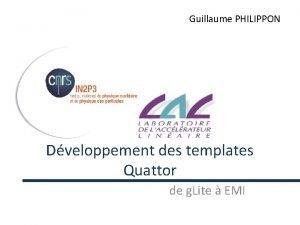 Guillaume PHILIPPON Dveloppement des templates Quattor de g
