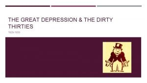 THE GREAT DEPRESSION THE DIRTY THIRTIES 1929 1939