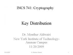 INCS 741 Cryptography Key Distribution Dr Monther Aldwairi