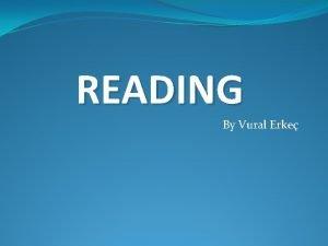 READING By Vural Erke Reading is Is it