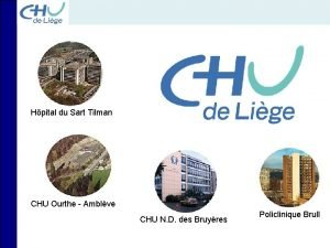 Hpital du Sart Tilman CHU Ourthe Amblve CHU