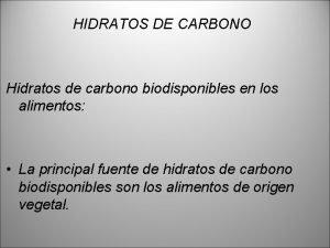 HIDRATOS DE CARBONO Hidratos de carbono biodisponibles en