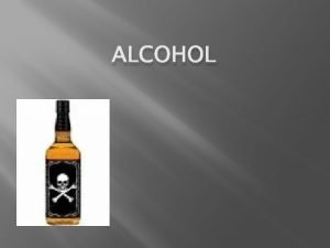 ALCOHOL What is alcohol The type of alcohol