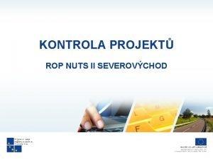 KONTROLA PROJEKT ROP NUTS II SEVEROVCHOD Kontrola projekt