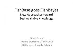 Fish Base goes Fish Bayes New Approaches toward