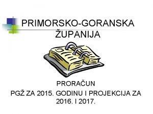 PRIMORSKOGORANSKA UPANIJA PRORAUN PG ZA 2015 GODINU I