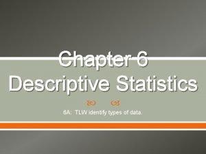 Chapter 6 Descriptive Statistics 6 A TLW identify