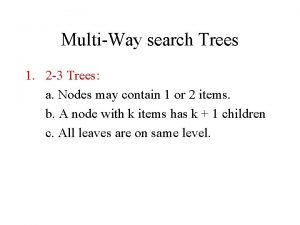 MultiWay search Trees 1 2 3 Trees a