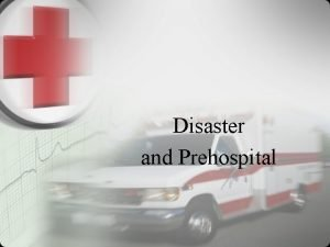 Disaster and Prehospital Disaster On scene management Receive