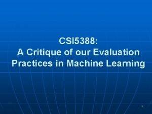 CSI 5388 A Critique of our Evaluation Practices