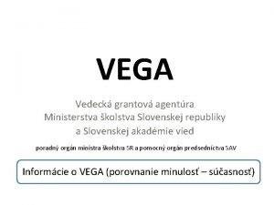 VEGA Vedeck grantov agentra Ministerstva kolstva Slovenskej republiky