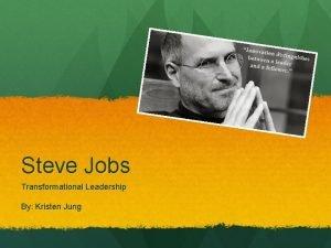 Steve Jobs Transformational Leadership By Kristen Jung Transformational