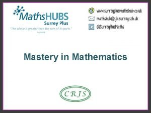 Mastery in Mathematics What is Mastery Deep and