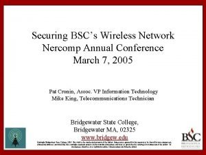 Securing BSCs Wireless Network Nercomp Annual Conference March