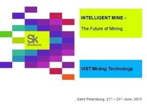 INTELLIGENT MINE The Future of Mining VIST Mining