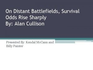 On Distant Battlefields Survival Odds Rise Sharply By