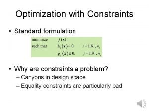 Optimization with Constraints Standard formulation Why are constraints