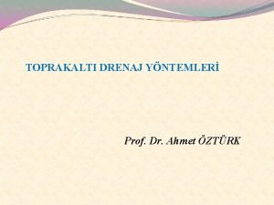 TOPRAKALTI DRENAJ YNTEMLER Prof Dr Ahmet ZTRK Kapal