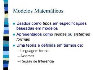 Modelos Matemticos n n n Usados como tipos