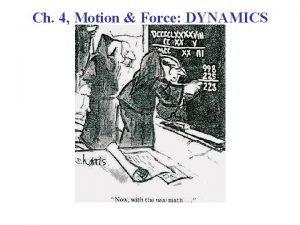Ch 4 Motion Force DYNAMICS Force A push