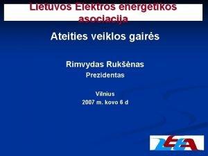Lietuvos Elektros energetikos asociacija Ateities veiklos gairs Rimvydas