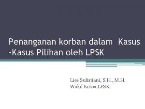 Penanganan korban dalam Kasus Kasus Pilihan oleh LPSK