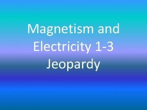 Magnetism and Electricity 1 3 Jeopardy Magnetism Simple